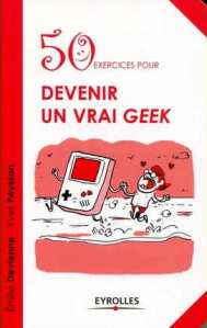 devenir un vrai geek_Eyrolles